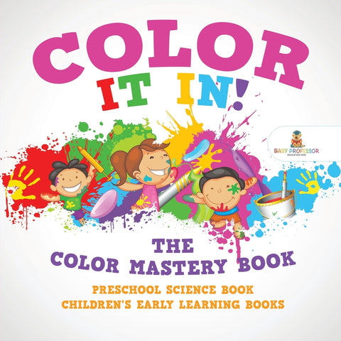 Color It In! The Color Mastery Book - Preschool Science Book | Childrens Early Learning Books