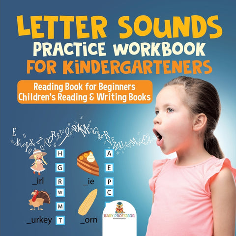 Letter Sounds Practice Workbook for Kindergarteners - Reading Book for Beginners | Childrens Reading & Writing Books
