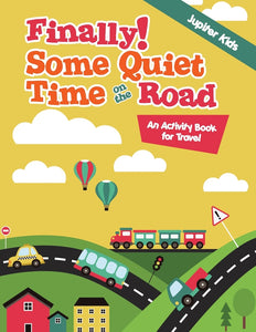 Finally! Some Quiet Time on the Road : An Activity Book for Travel