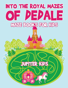 Into the Royal Mazes of Dedale : Maze Books for Kids
