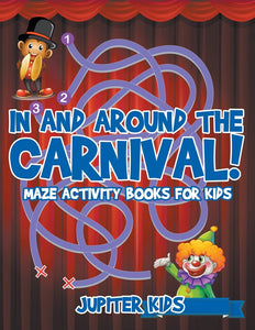 In and Around The Carnival! : Maze Activity Books for Kids