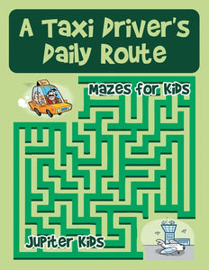 A Taxi Drivers Daily Route : Mazes for Kids