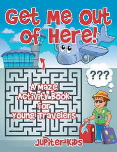 Get Me Out of Here! A Maze Activity Book for Young Travelers