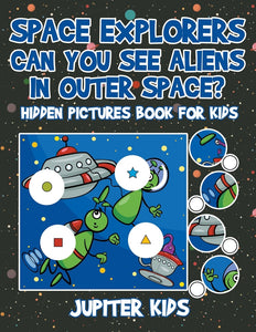 Space Explorers - Can You See Aliens in Outer Space Hidden Pictures Book for Kids