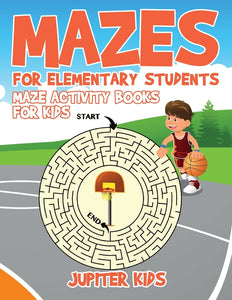 Mazes for Elementary Students : Maze Activity Books for Kids