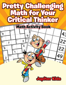 Pretty Challenging Math for Your Critical Thinker : Math Activity Book