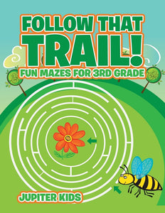 Follow That Trail! Fun Mazes for 3rd Grade