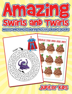 Amazing Swirls and Twirls : Mazes and Pencil Coloring Activity Book for Kids