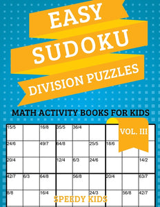 Easy Sudoku Division Puzzles Vol III : Math Activity Books for Kids
