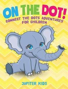 On The Dot! Connect the Dots Adventures for Children