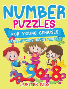 Number Puzzles for Young Geniuses : Math Activity Books for Kids