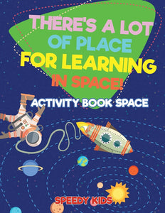 Theres a Lot of Place for Learning in Space! Activity Book Space
