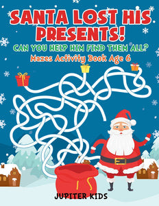 Santa Lost His Presents! Can You Help Him Find Them All Mazes Books Age 6