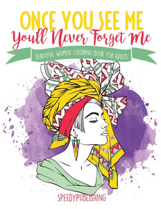 Once You See Me Youll Never Forget Me : Beautiful Women Coloring Book for Adults