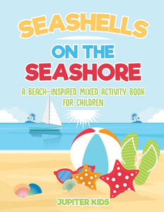 Seashells On The Seashore : A Beach-Inspired Mixed Activity Book for Children