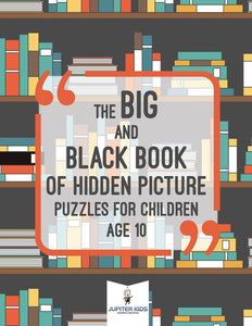 The Big and Black Book of Hidden Picture Puzzles for Children Age 10