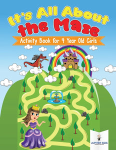 Its All About the Maze : Activity Book for 4 Year Old Girls