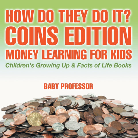 How Do They Do It Coins Edition - Money Learning for Kids | Childrens Growing Up & Facts of Life Books