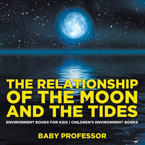The Relationship of the Moon and the Tides - Environment Books for Kids | Childrens Environment Books