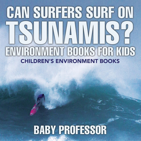 Can Surfers Surf on Tsunamis Environment Books for Kids | Childrens Environment Books