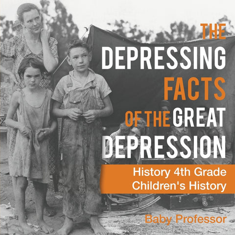 The Depressing Facts of the Great Depression - History 4th Grade | Childrens History