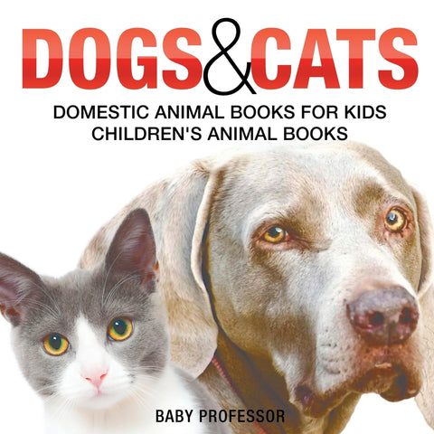 Dogs and Cats : Domestic Animal Books for Kids | Childrens Animal Books