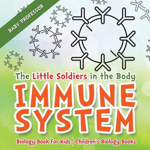 The Little Soldiers in the Body - Immune System - Biology Book for Kids | Childrens Biology Books