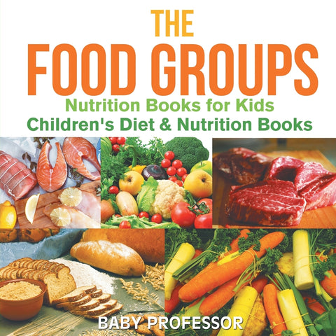The Food Groups - Nutrition Books for Kids | Childrens Diet & Nutrition Books