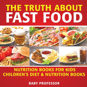 The Truth About Fast Food - Nutrition Books for Kids | Childrens Diet & Nutrition Books