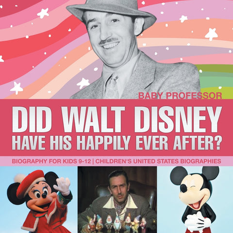 Did Walt Disney Have His Happily Ever After Biography for Kids 9-12 | Childrens United States Biographies