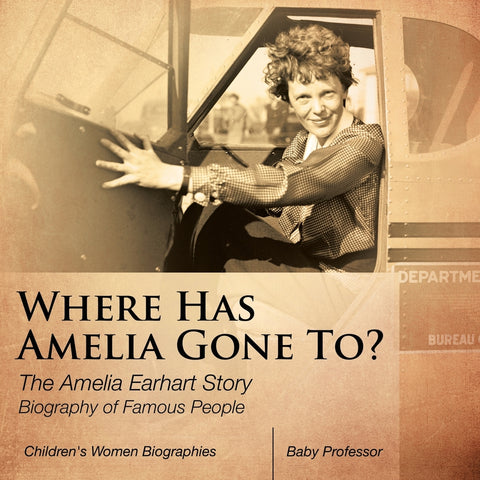 Where Has Amelia Gone To The Amelia Earhart Story Biography of Famous People | Childrens Women Biographies