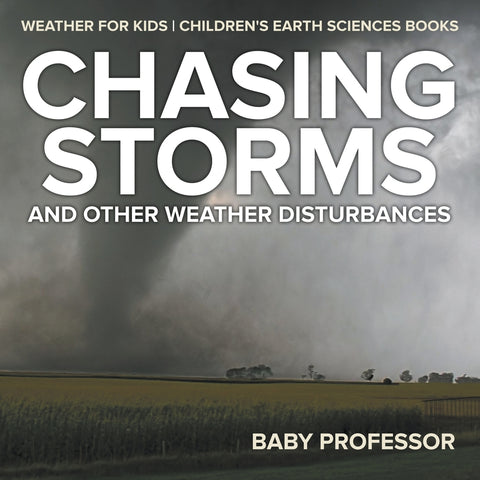 Chasing Storms and Other Weather Disturbances - Weather for Kids | Childrens Earth Sciences Books