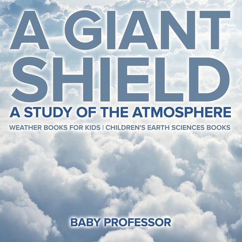 A Giant Shield : A Study of the Atmosphere - Weather Books for Kids | Childrens Earth Sciences Books