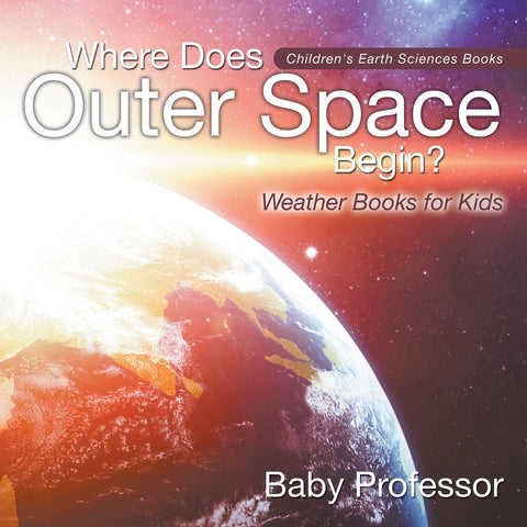 Where Does Outer Space Begin - Weather Books for Kids | Childrens Earth Sciences Books