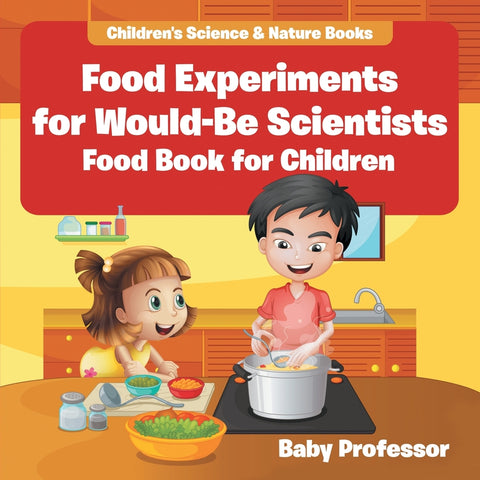 Food Experiments for Would-Be Scientists : Food Book for Children | Childrens Science & Nature Books