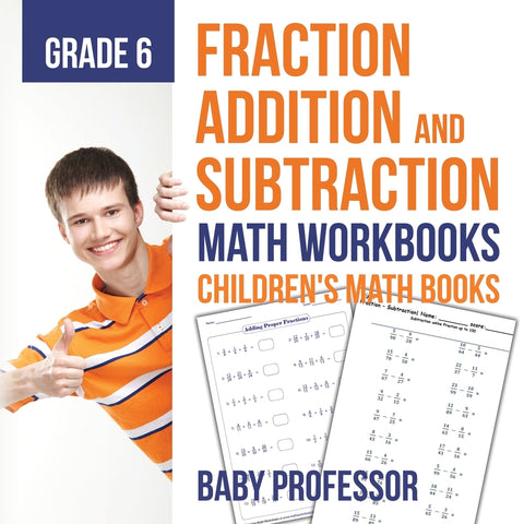Fraction Addition and Subtraction - Math Workbooks Grade 6 | Childrens Fraction Books