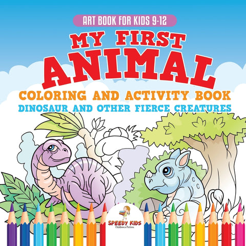 Art Book for Kids 9-12. My First Animal Coloring and Activity Book Dinosaur and Other Fierce Creatures. One Giant Activity Book Kids. Hours
