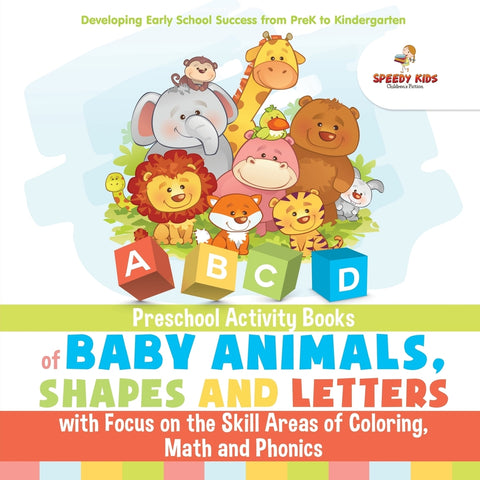 Preschool Activity Books of Baby Animals Shapes and Letters with Focus on the Skill Areas of Coloring Math and Phonics. Developing Early