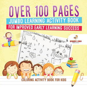 Coloring Activity Book for Kids.Over 100 Pages Jumbo Learning Activity Book for Improved Early Learning Success (Coloring and Dot to Dot