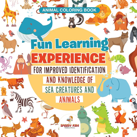 Animal Coloring Book. Fun Learning Experience for Improved Identification and Knowledge of Sea Creatures and Animals. Coloring and How to