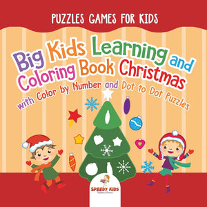 Puzzles Games for Kids. Big Kids Learning and Coloring Book Christmas with Color by Number and Dot to Dot Puzzles for Unrestricted