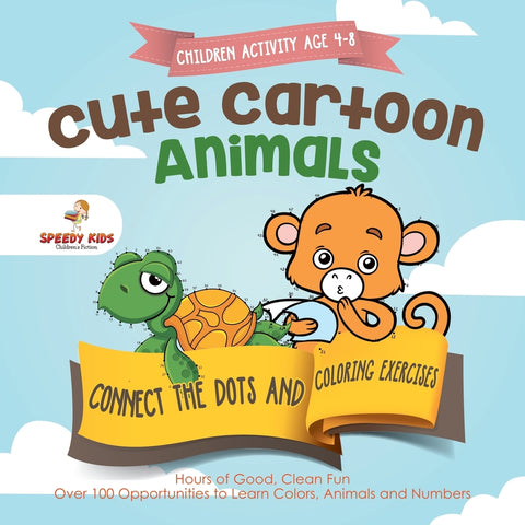 Children Activity Age 4-8. Cute Cartoon Animals Connect the Dots and Coloring Exercises. Hours of Good Clean Fun. Over 100 Opportunities to