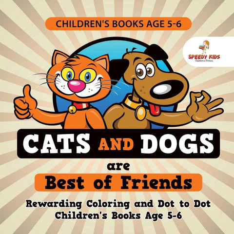 Childrens Books Age 5-6. Cats and Dogs are Best of Friends. Rewarding Coloring and Dot to Dot Childrens Books Age 5-6. Lessons on Numbers