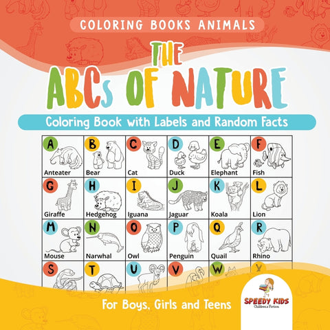 Coloring Books Animals. The ABCs of Nature Coloring Book with Labels and Random Facts. For Boys Girls and Teens