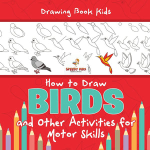 Drawing Book Kids. How to Draw Birds and Other Activities for Motor Skills. Winged Animals Coloring Drawing and Color by Number