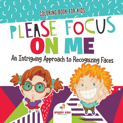 Coloring Book for Kids. Please Focus on Me. An Intriguing Approach to Recognizing Faces. Coloring Activities for Boys and Girls to Boost