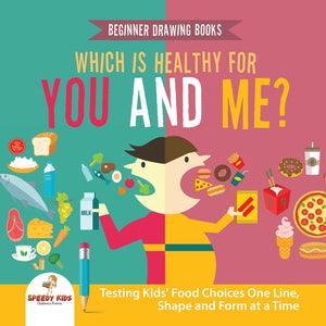 Beginner Drawing Books. Which is Healthy for You and Me Testing Kids Food Choices One Line Shape and Form at a Time. Bonus Color by Number