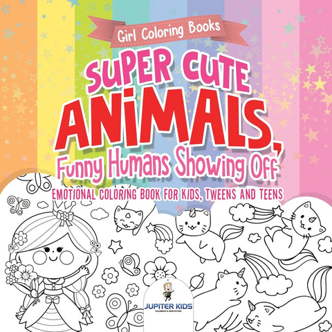 Girl Coloring Books. Super Cute Animals Funny Humans Showing Off. Emotional Coloring Book for Kids Tweens and Teens