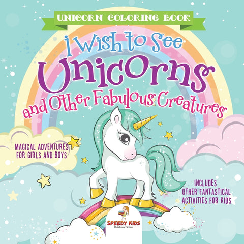 Unicorn Coloring Book. I Wish to See Unicorns and Other Fabulous Creatures. Magical Adventures for Girls and Boys. Includes Other