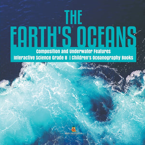 The Earths Oceans - Composition and Underwater Features - Interactive Science Grade 8 - Childrens Oceanography Books